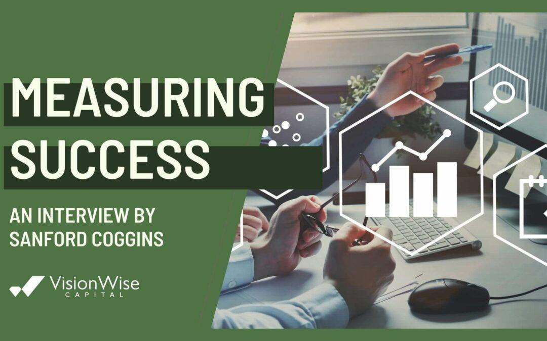 Measuring Success – An Interview By Sanford Coggins